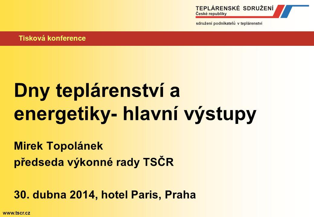 sdružení podnikatelů v teplárenství www.tscr.cz Tisková konference Dny teplárenství a energetiky- hlavní výstupy Mirek Topolánek předseda výkonné rady TSČR 30.