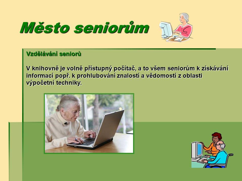 Město seniorům Vzdělávání seniorů V knihovně je volně přístupný počítač, a to všem seniorům k získávání informací popř. k prohlubování znalostí a vědo