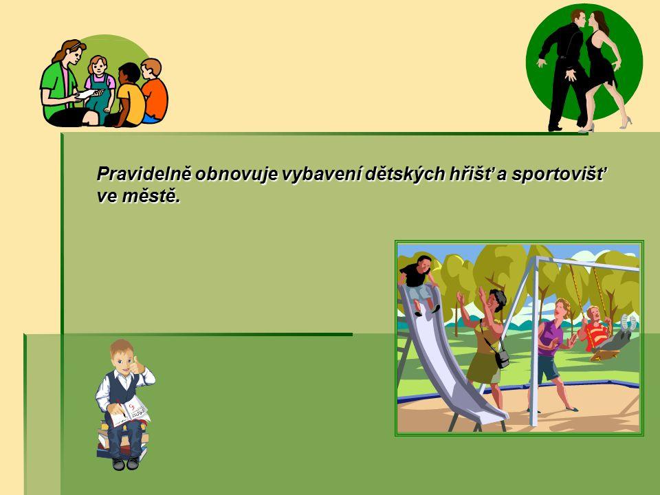 Pravidelně obnovuje vybavení dětských hřišť a sportovišť ve městě.