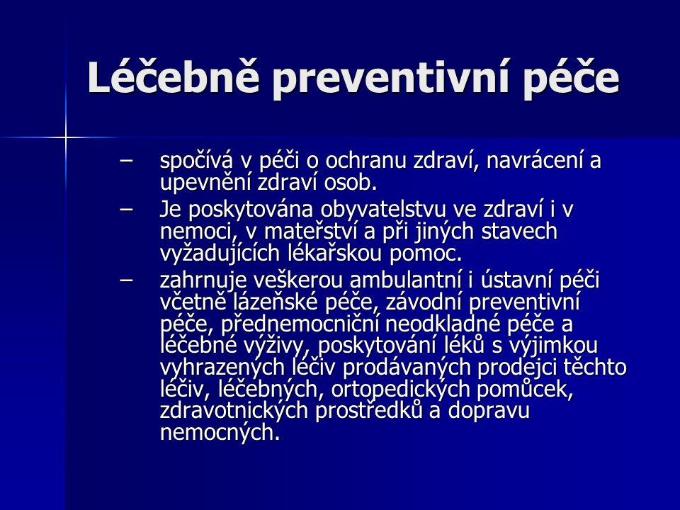 Léčebně preventivní péče –spočívá v péči o ochranu zdraví, navrácení a upevnění zdraví osob.