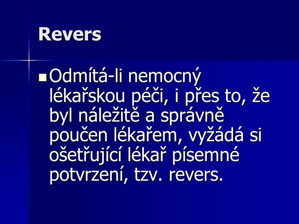 Revers Odmítá-li nemocný lékařskou péči, i přes to, že byl náležitě a správně poučen lékařem, vyžádá si ošetřující lékař písemné potvrzení, tzv.