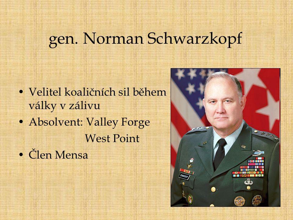 gen. Norman Schwarzkopf Velitel koaličních sil během války v zálivu Absolvent: Valley Forge West Point Člen Mensa