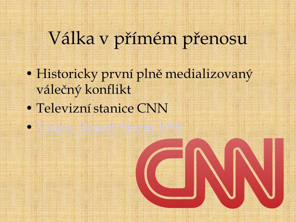 Válka v přímém přenosu Historicky první plně medializovaný válečný konflikt Televizní stanice CNN Video: Desert Storm 1991