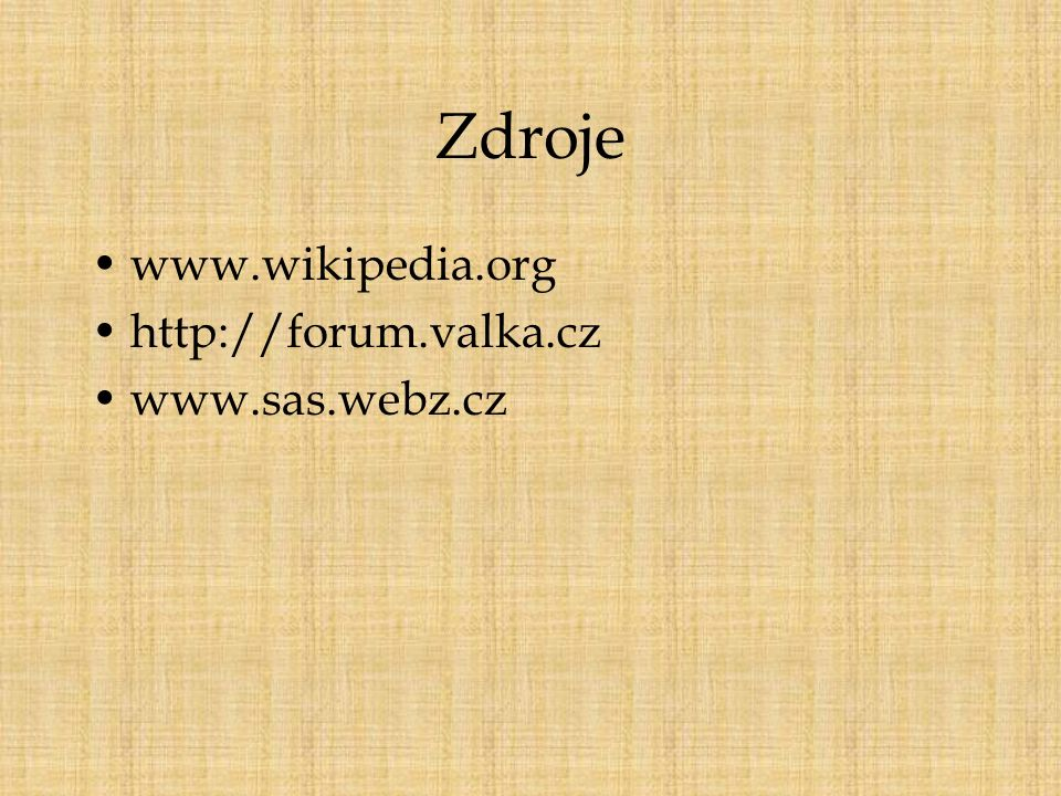Zdroje www.wikipedia.org http://forum.valka.cz www.sas.webz.cz