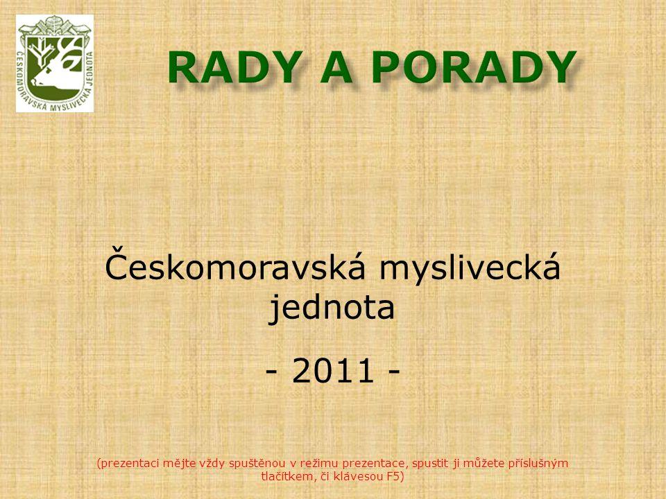 Českomoravská myslivecká jednota - 2011 - (prezentaci mějte vždy spuštěnou v režimu prezentace, spustit ji můžete příslušným tlačítkem, či klávesou F5