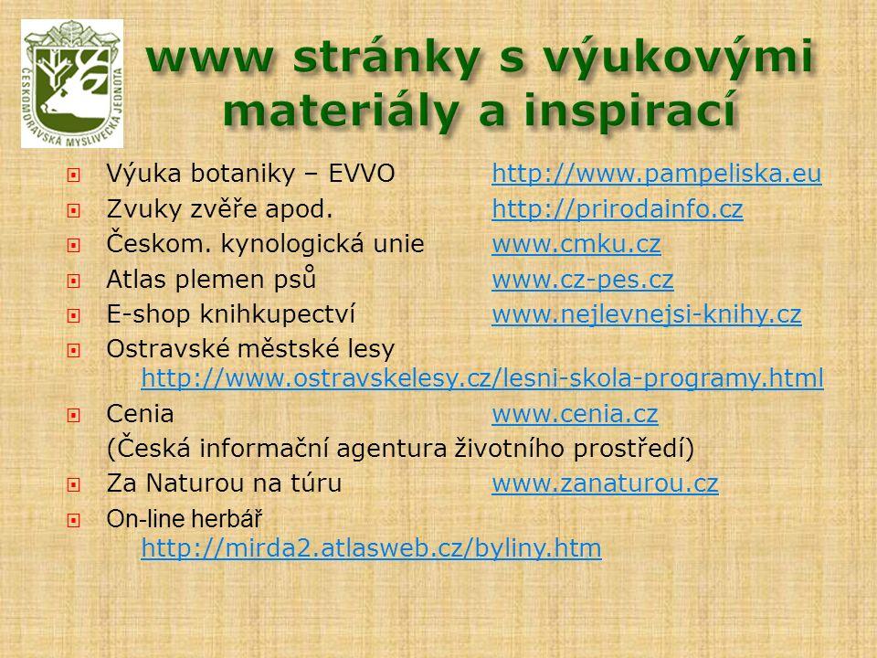  Výuka botaniky – EVVOhttp://www.pampeliska.euhttp://www.pampeliska.eu  Zvuky zvěře apod.http://prirodainfo.czhttp://prirodainfo.cz  Českom. kynolo