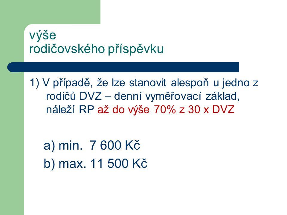 výše rodičovského příspěvku 1) V případě, že lze stanovit alespoň u jedno z rodičů DVZ – denní vyměřovací základ, náleží RP až do výše 70% z 30 x DVZ a) min.