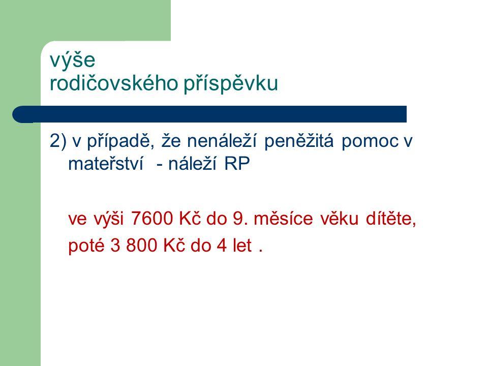 výše rodičovského příspěvku 2) v případě, že nenáleží peněžitá pomoc v mateřství - náleží RP ve výši 7600 Kč do 9.