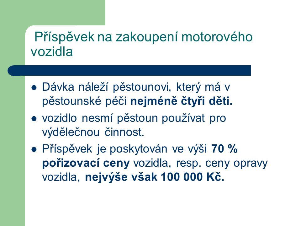 Příspěvek na zakoupení motorového vozidla Dávka náleží pěstounovi, který má v pěstounské péči nejméně čtyři děti. vozidlo nesmí pěstoun používat pro v