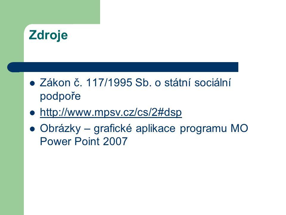 Zdroje Zákon č. 117/1995 Sb. o státní sociální podpoře http://www.mpsv.cz/cs/2#dsp Obrázky – grafické aplikace programu MO Power Point 2007