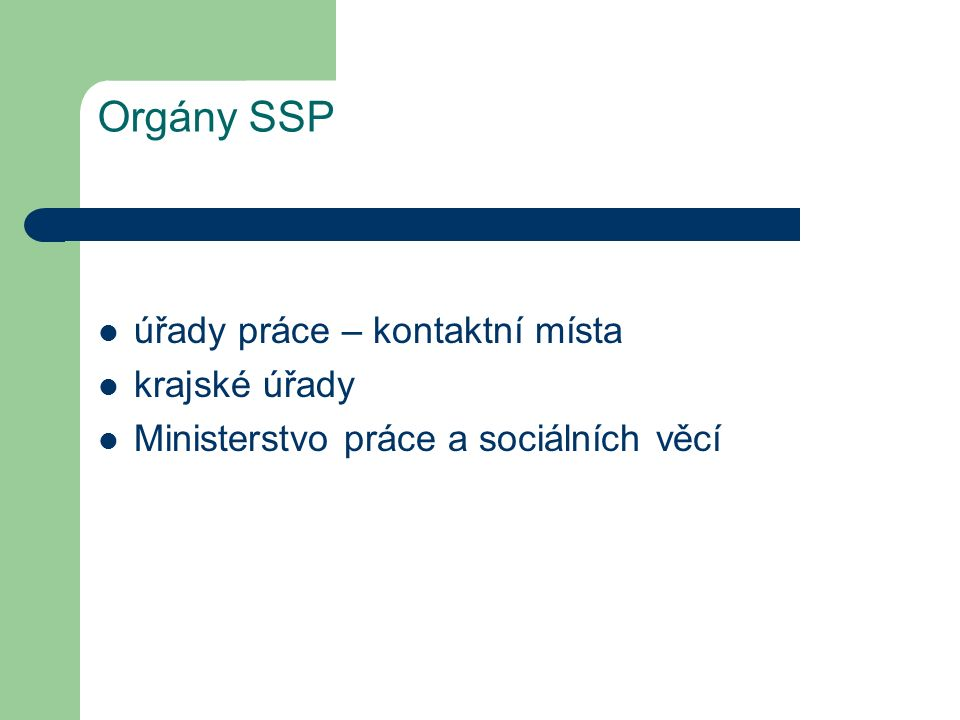 Orgány SSP úřady práce – kontaktní místa krajské úřady Ministerstvo práce a sociálních věcí