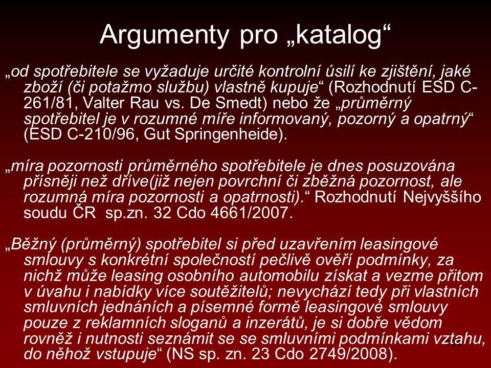 """104 Argumenty pro """"katalog """"od spotřebitele se vyžaduje určité kontrolní úsilí ke zjištění, jaké zboží (či potažmo službu) vlastně kupuje (Rozhodnutí ESD C- 261/81, Valter Rau vs."""