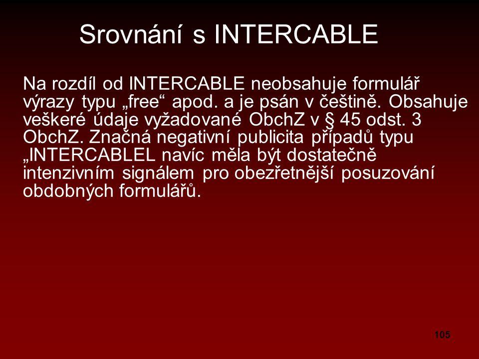 """105 Srovnání s INTERCABLE Na rozdíl od INTERCABLE neobsahuje formulář výrazy typu """"free"""" apod. a je psán v češtině. Obsahuje veškeré údaje vyžadované"""
