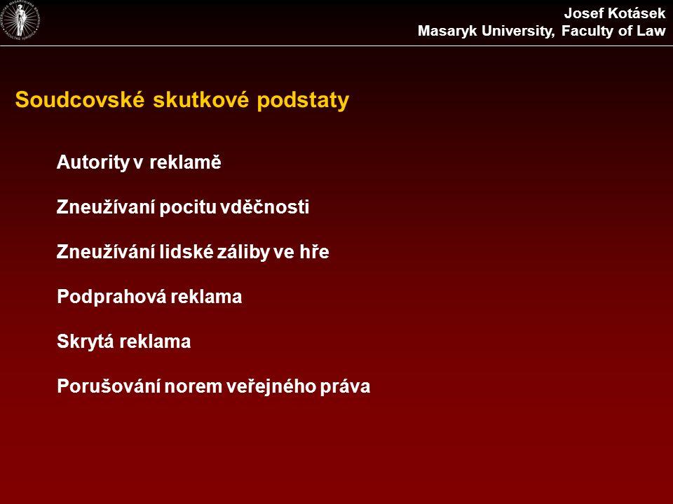 Soudcovské skutkové podstaty Autority v reklamě Zneužívaní pocitu vděčnosti Zneužívání lidské záliby ve hře Podprahová reklama Skrytá reklama Porušování norem veřejného práva Josef Kotásek Masaryk University, Faculty of Law