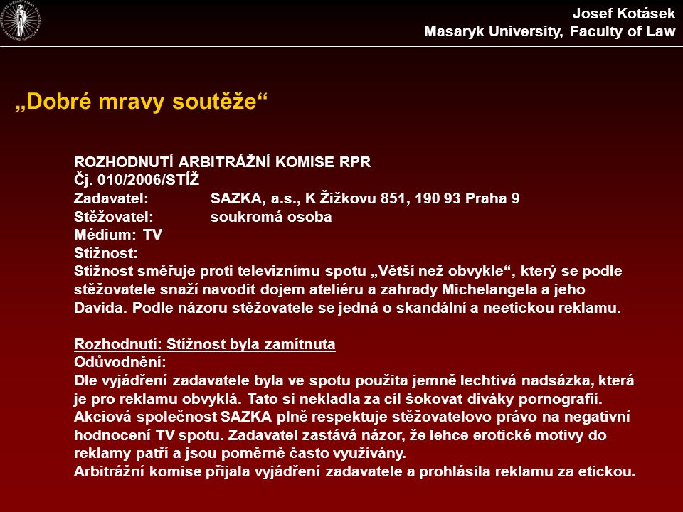 """""""Dobré mravy soutěže"""" ROZHODNUTÍ ARBITRÁŽNÍ KOMISE RPR Čj. 010/2006/STÍŽ Zadavatel:SAZKA, a.s., K Žižkovu 851, 190 93 Praha 9 Stěžovatel:soukromá osob"""