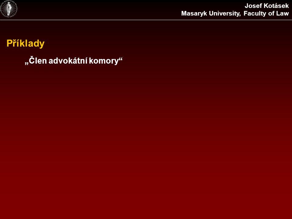 """Příklady """"Člen advokátní komory"""" Josef Kotásek Masaryk University, Faculty of Law"""
