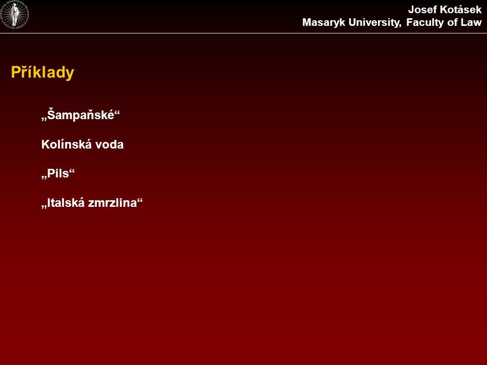 """Příklady """"Šampaňské"""" Kolínská voda """"Pils"""" """"Italská zmrzlina"""" Josef Kotásek Masaryk University, Faculty of Law"""