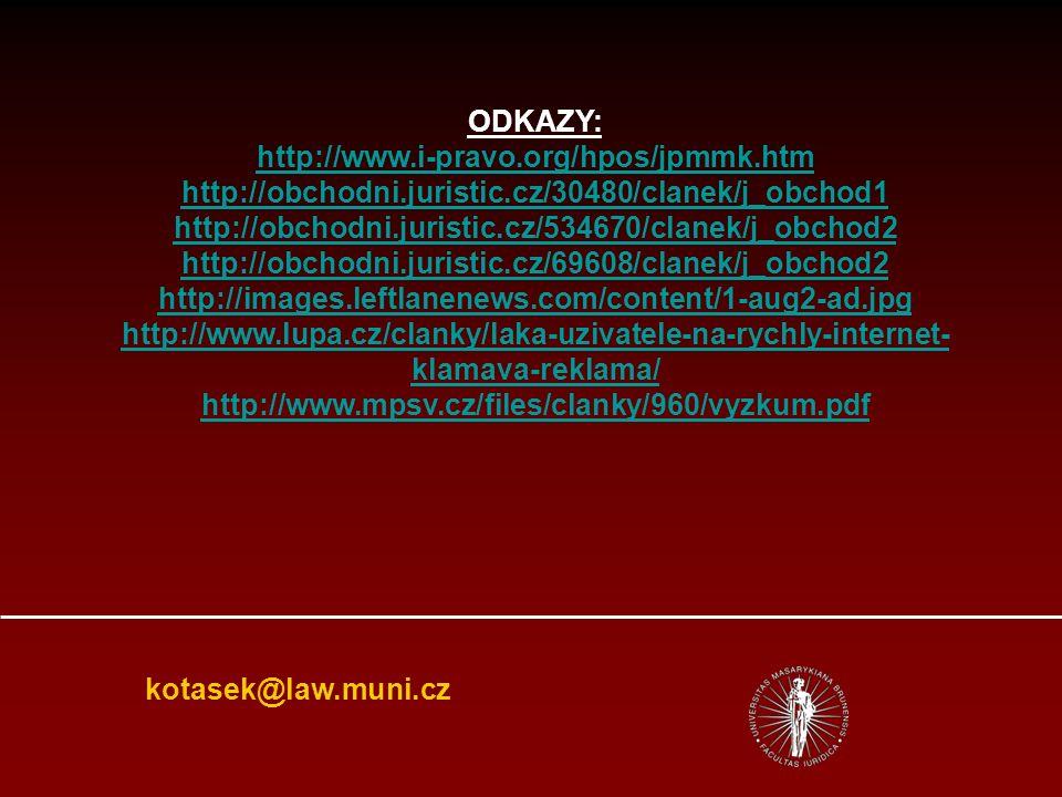 kotasek@law.muni.cz ODKAZY: http://www.i-pravo.org/hpos/jpmmk.htm http://obchodni.juristic.cz/30480/clanek/j_obchod1 http://obchodni.juristic.cz/534670/clanek/j_obchod2 http://obchodni.juristic.cz/69608/clanek/j_obchod2 http://images.leftlanenews.com/content/1-aug2-ad.jpg http://www.lupa.cz/clanky/laka-uzivatele-na-rychly-internet- klamava-reklama/ http://www.mpsv.cz/files/clanky/960/vyzkum.pdf