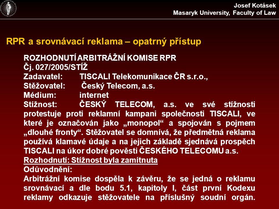RPR a srovnávací reklama – opatrný přístup ROZHODNUTÍ ARBITRÁŽNÍ KOMISE RPR Čj. 027/2005/STÍŽ Zadavatel:TISCALI Telekomunikace ČR s.r.o., Stěžovatel: