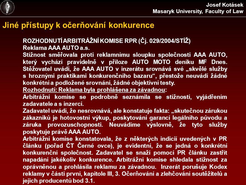 Jiné přístupy k očerňování konkurence ROZHODNUTÍ ARBITRÁŽNÍ KOMISE RPR (Čj. 029/2004/STÍŽ) Reklama AAA AUTO a.s. Stížnost směřovala proti reklamnímu s