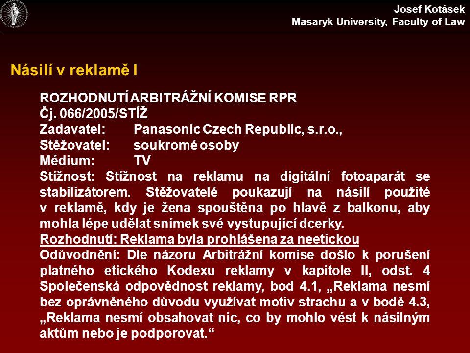 Násilí v reklamě I ROZHODNUTÍ ARBITRÁŽNÍ KOMISE RPR Čj. 066/2005/STÍŽ Zadavatel:Panasonic Czech Republic, s.r.o., Stěžovatel:soukromé osoby Médium:TV