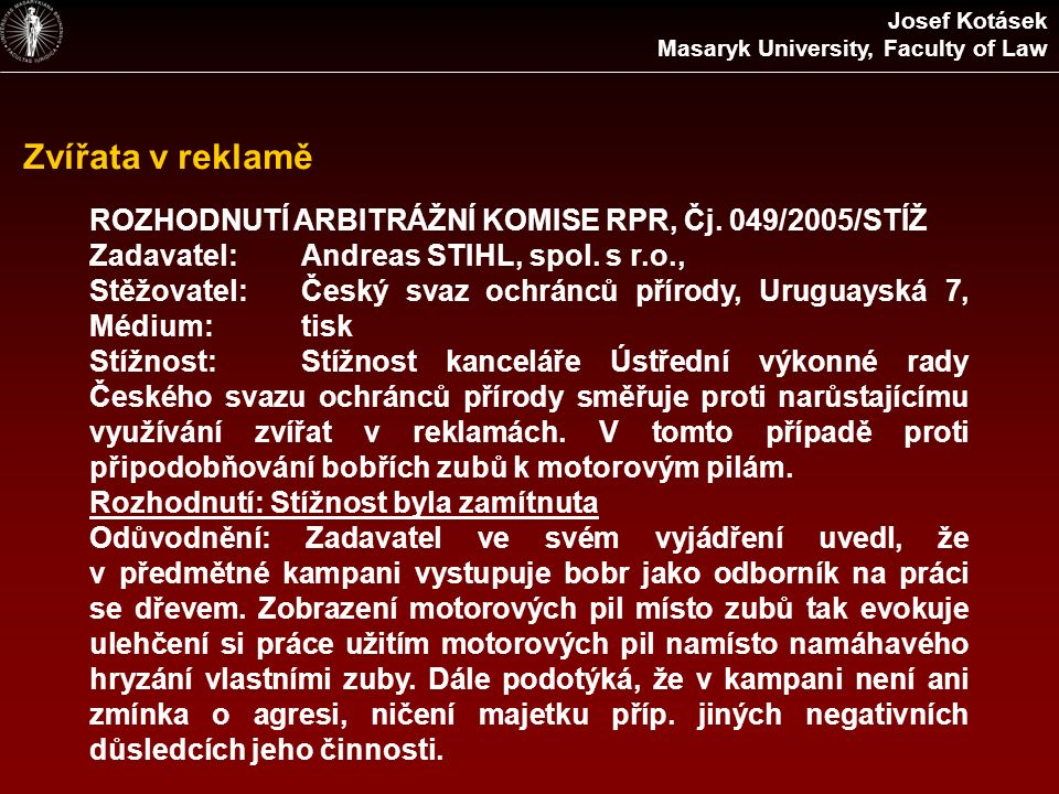 Zvířata v reklamě ROZHODNUTÍ ARBITRÁŽNÍ KOMISE RPR, Čj. 049/2005/STÍŽ Zadavatel:Andreas STIHL, spol. s r.o., Stěžovatel:Český svaz ochránců přírody, U