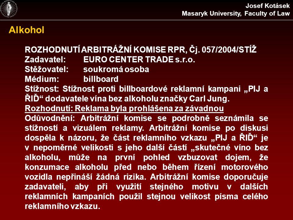 Alkohol ROZHODNUTÍ ARBITRÁŽNÍ KOMISE RPR, Čj. 057/2004/STÍŽ Zadavatel:EURO CENTER TRADE s.r.o.