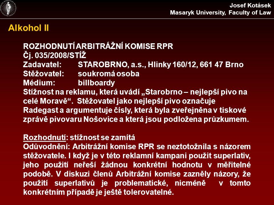 Alkohol II ROZHODNUTÍ ARBITRÁŽNÍ KOMISE RPR Čj. 035/2008/STÍŽ Zadavatel:STAROBRNO, a.s., Hlinky 160/12, 661 47 Brno Stěžovatel:soukromá osoba Médium:b