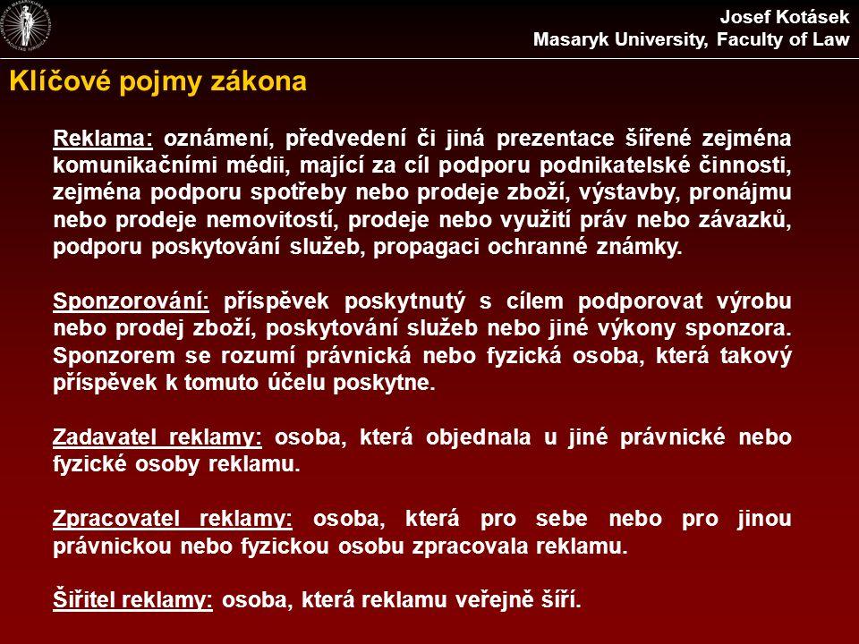 Klíčové pojmy zákona Josef Kotásek Masaryk University, Faculty of Law Reklama: oznámení, předvedení či jiná prezentace šířené zejména komunikačními mé