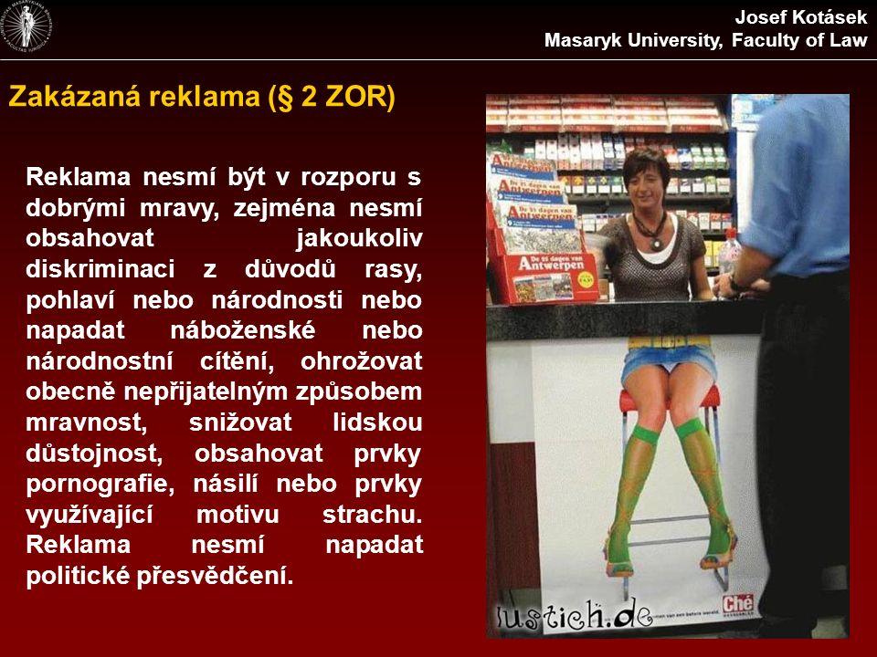 Zakázaná reklama (§ 2 ZOR) Reklama nesmí být v rozporu s dobrými mravy, zejména nesmí obsahovat jakoukoliv diskriminaci z důvodů rasy, pohlaví nebo ná