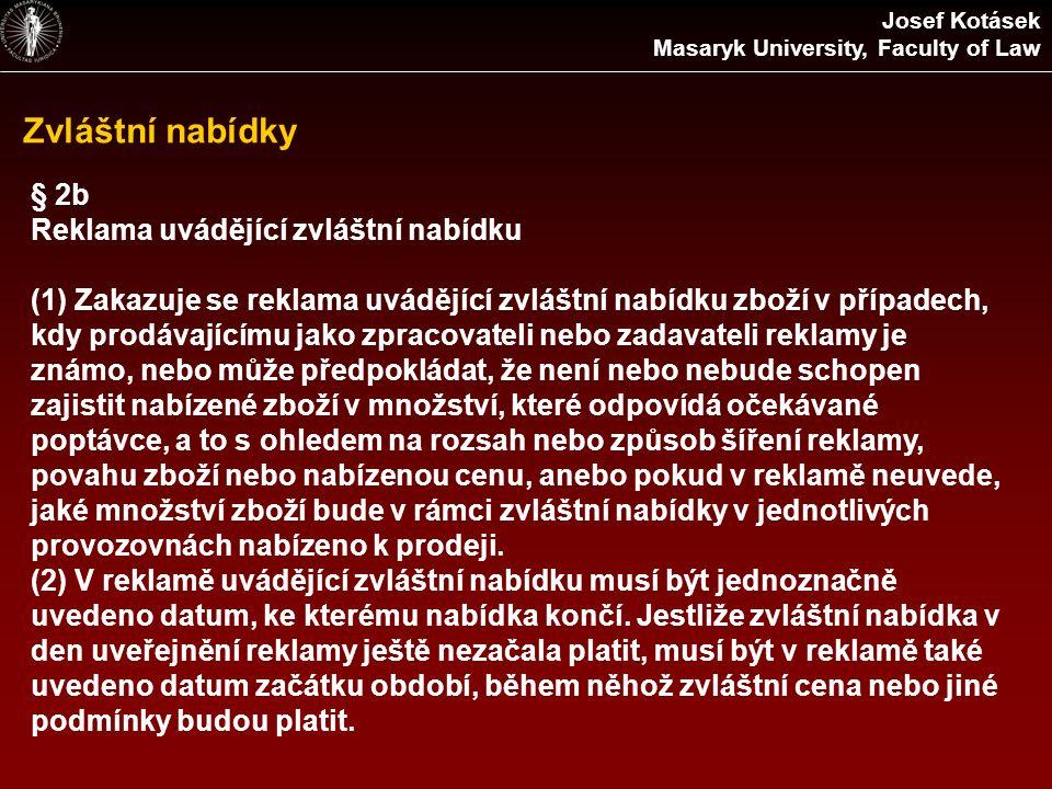 Zvláštní nabídky Josef Kotásek Masaryk University, Faculty of Law § 2b Reklama uvádějící zvláštní nabídku (1) Zakazuje se reklama uvádějící zvláštní n