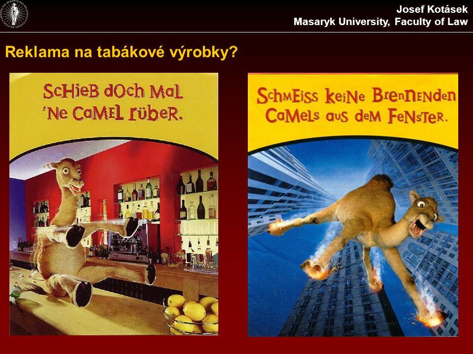 Reklama na tabákové výrobky? Josef Kotásek Masaryk University, Faculty of Law