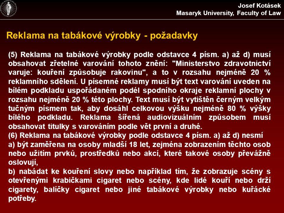 Reklama na tabákové výrobky - požadavky Josef Kotásek Masaryk University, Faculty of Law (5) Reklama na tabákové výrobky podle odstavce 4 písm. a) až