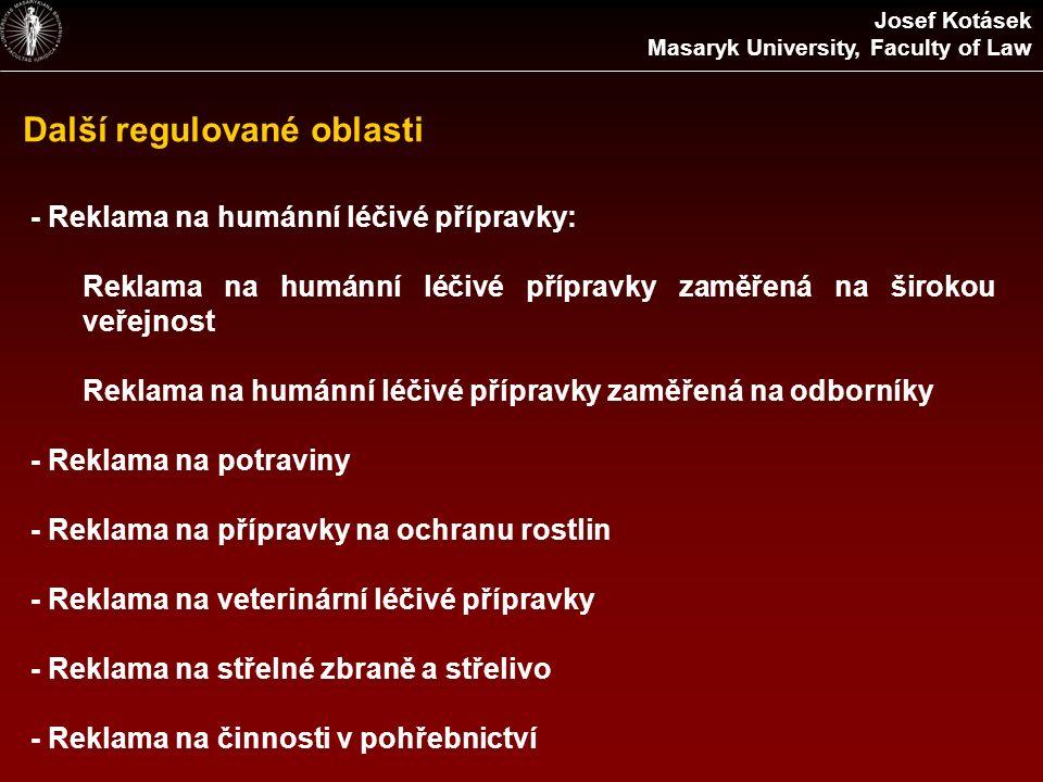 Další regulované oblasti Josef Kotásek Masaryk University, Faculty of Law - Reklama na humánní léčivé přípravky: Reklama na humánní léčivé přípravky zaměřená na širokou veřejnost Reklama na humánní léčivé přípravky zaměřená na odborníky - Reklama na potraviny - Reklama na přípravky na ochranu rostlin - Reklama na veterinární léčivé přípravky - Reklama na střelné zbraně a střelivo - Reklama na činnosti v pohřebnictví