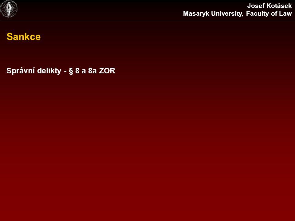 Sankce Josef Kotásek Masaryk University, Faculty of Law Správní delikty - § 8 a 8a ZOR