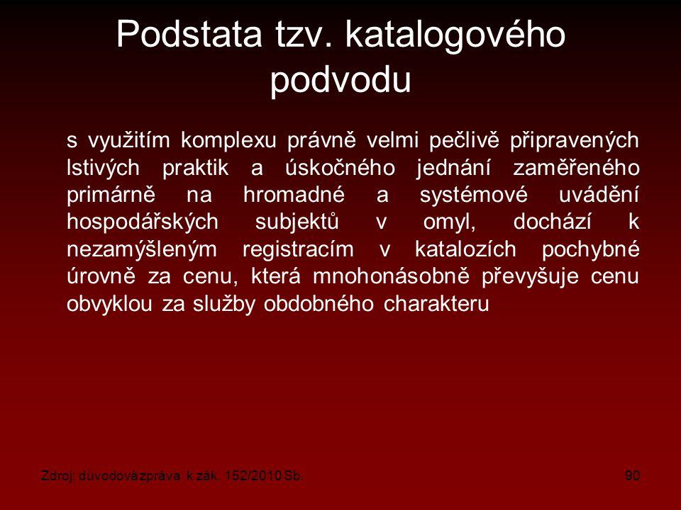 Zdroj: důvodová zpráva k zák. 152/2010 Sb.90 Podstata tzv.