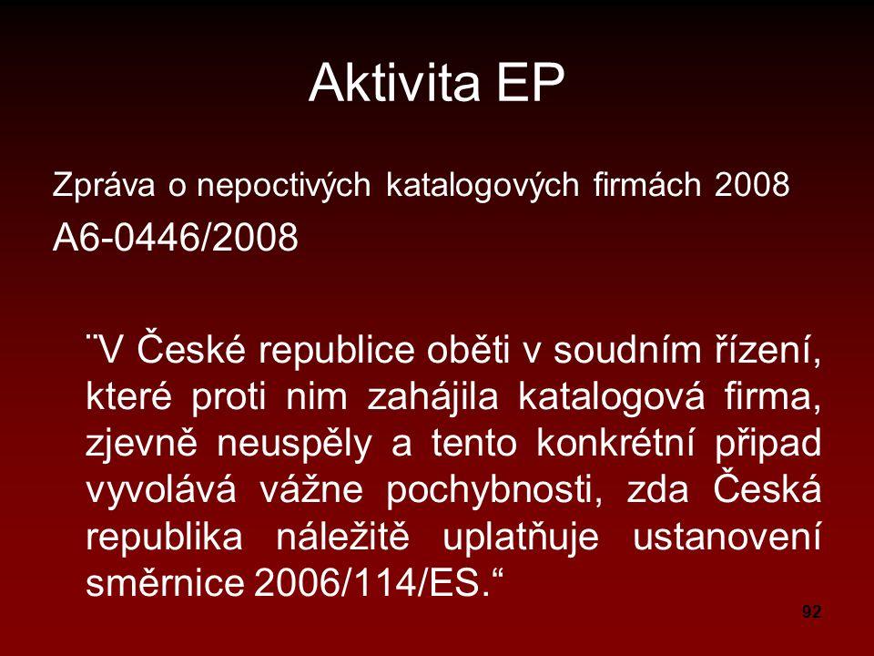 92 Aktivita EP Zpráva o nepoctivých katalogových firmách 2008 A6-0446/2008 ¨V České republice oběti v soudním řízení, které proti nim zahájila katalogová firma, zjevně neuspěly a tento konkrétní připad vyvolává vážne pochybnosti, zda Česká republika náležitě uplatňuje ustanovení směrnice 2006/114/ES.