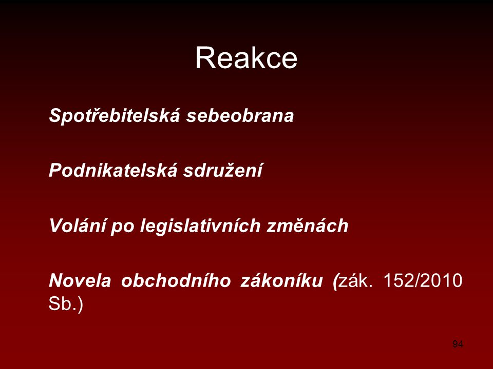 94 Reakce Spotřebitelská sebeobrana Podnikatelská sdružení Volání po legislativních změnách Novela obchodního zákoníku (zák. 152/2010 Sb.)