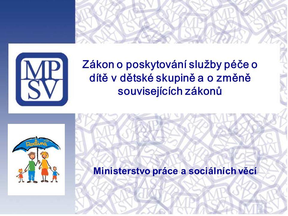 Zákon o poskytování služby péče o dítě v dětské skupině a o změně souvisejících zákonů Ministerstvo práce a sociálních věcí