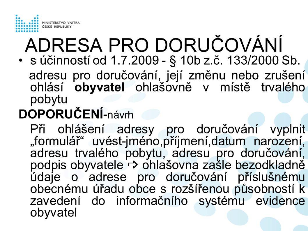 ADRESA PRO DORUČOVÁNÍ s účinností od 1.7.2009 - § 10b z.č. 133/2000 Sb. adresu pro doručování, její změnu nebo zrušení ohlásí obyvatel ohlašovně v mís