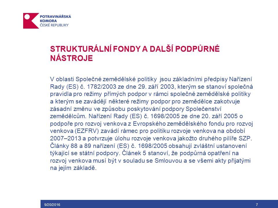 9/20/20168 STRUKTURÁLNÍ FONDY A DALŠÍ PODPŮRNÉ NÁSTROJE V oblasti pro stanovení podmínek poskytování finanční podpory ze strukturálních fondů a Fondu soudržnosti EU vytvářejí a po zpracování předkládají členské státy Evropské komisi ke schválení tzv.