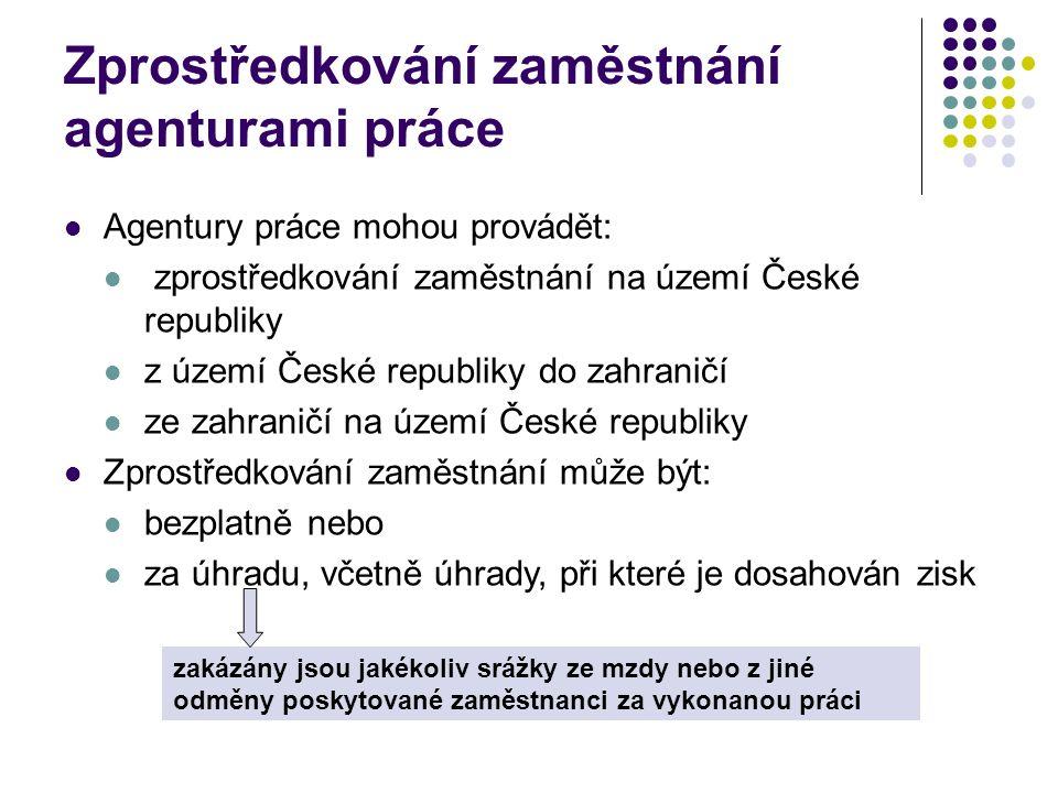 Zprostředkování zaměstnání agenturami práce Agentury práce mohou provádět: zprostředkování zaměstnání na území České republiky z území České republiky