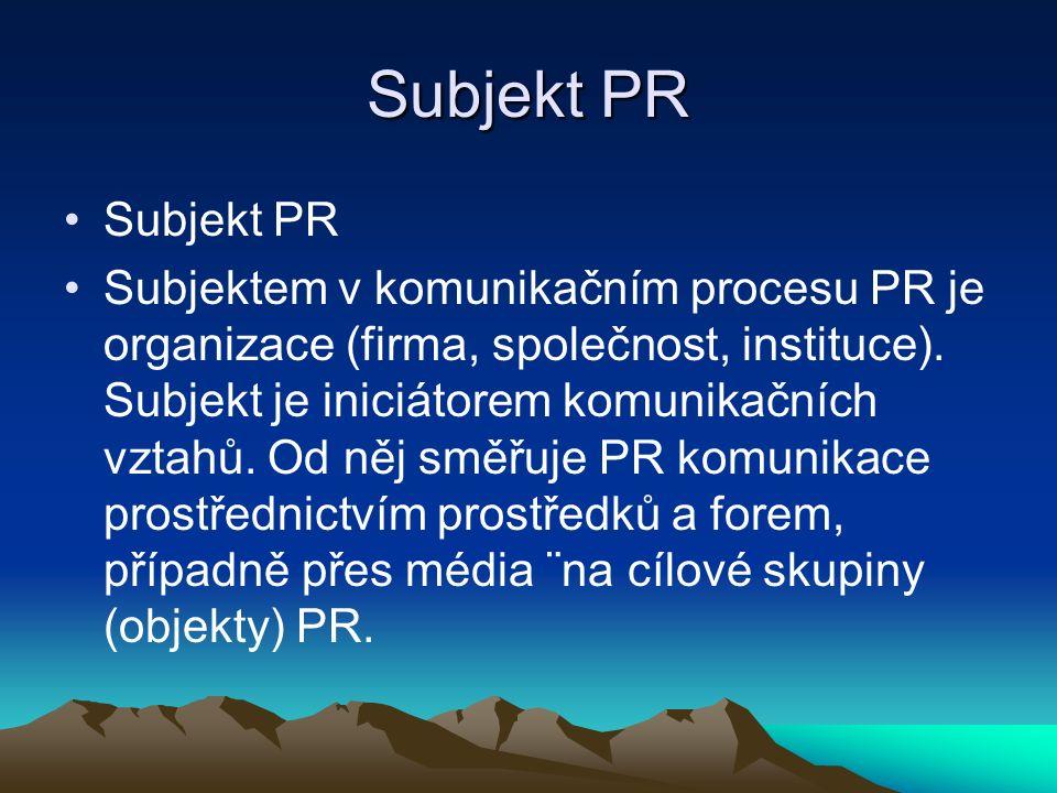 Subjekt PR Subjektem v komunikačním procesu PR je organizace (firma, společnost, instituce).