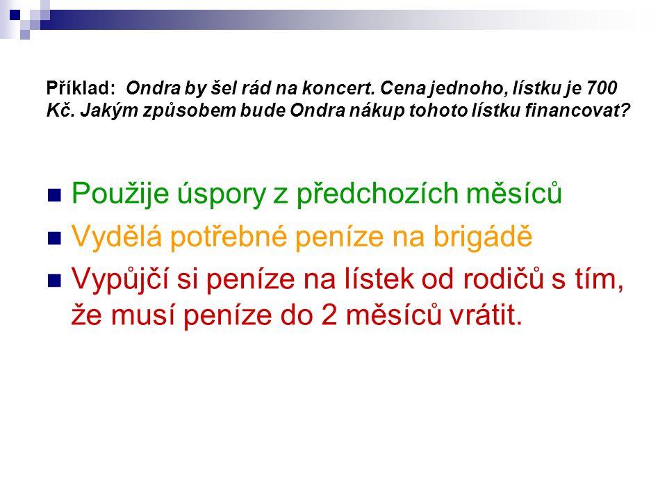 Příklad: Ondra by šel rád na koncert. Cena jednoho, lístku je 700 Kč.