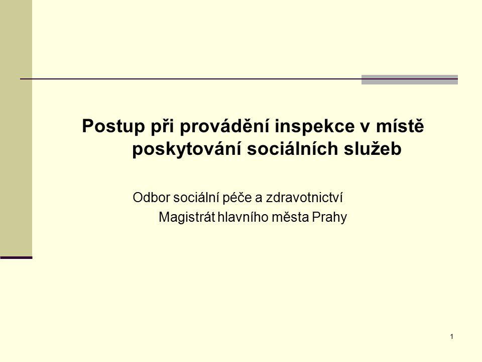 1 Postup při provádění inspekce v místě poskytování sociálních služeb Odbor sociální péče a zdravotnictví Magistrát hlavního města Prahy