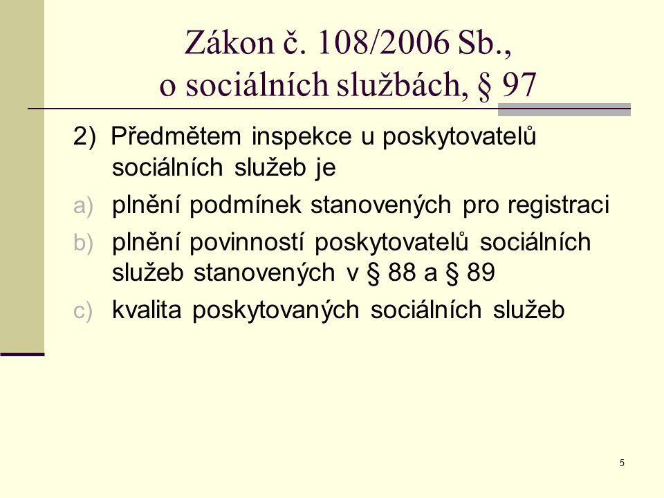 5 Zákon č. 108/2006 Sb., o sociálních službách, § 97 2) Předmětem inspekce u poskytovatelů sociálních služeb je a) plnění podmínek stanovených pro reg