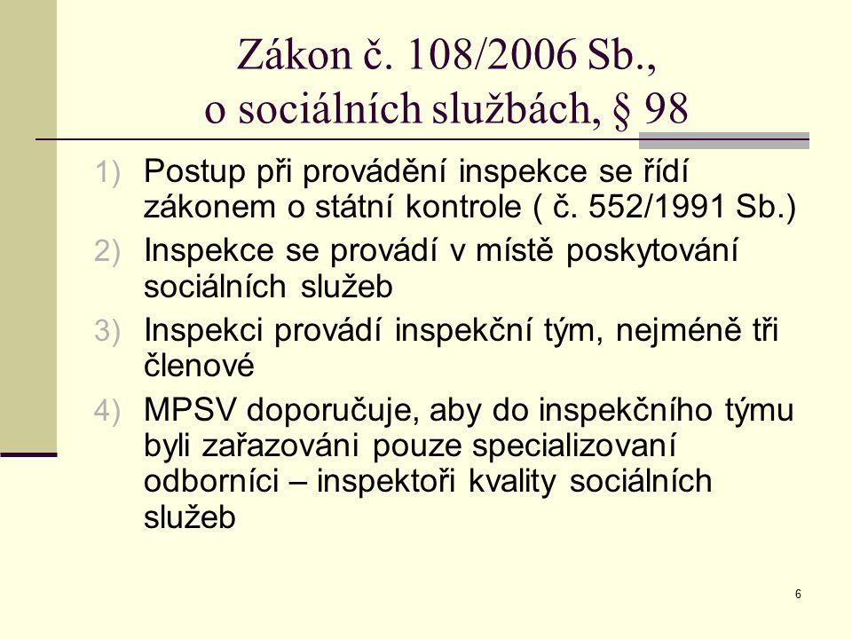 6 Zákon č. 108/2006 Sb., o sociálních službách, § 98 1) Postup při provádění inspekce se řídí zákonem o státní kontrole ( č. 552/1991 Sb.) 2) Inspekce