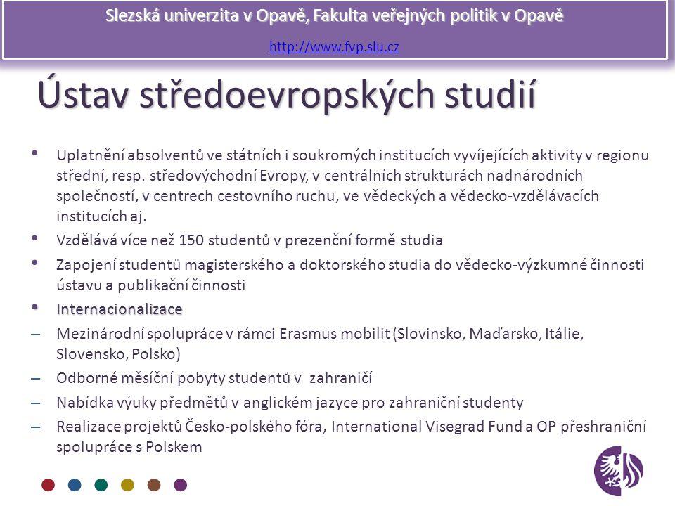 Slezská univerzita v Opavě, Fakulta veřejných politik v Opavě http://www.fvp.slu.cz Ústav středoevropských studií Uplatnění absolventů ve státních i s