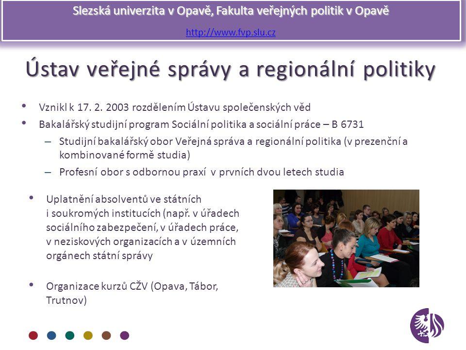 Slezská univerzita v Opavě, Fakulta veřejných politik v Opavě http://www.fvp.slu.cz Ústav veřejné správy a regionální politiky Vznikl k 17. 2. 2003 ro