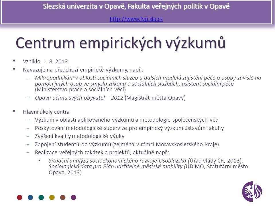 Slezská univerzita v Opavě, Fakulta veřejných politik v Opavě http://www.fvp.slu.cz Centrum empirických výzkumů Vzniklo 1. 8. 2013 Navazuje na předcho
